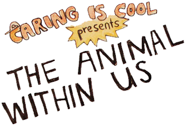 Caring is Cool Presents: The Animal Within Us
